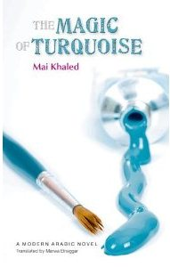 The Magic of Turquoise, written by Mai Khaled, translated by Marwa Elnaggar